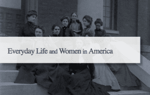 Everyday Life and Women in America