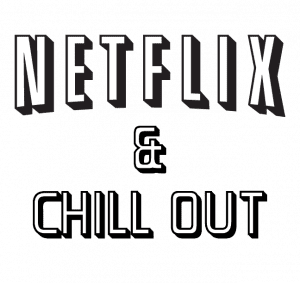 Netflix & Chill Out