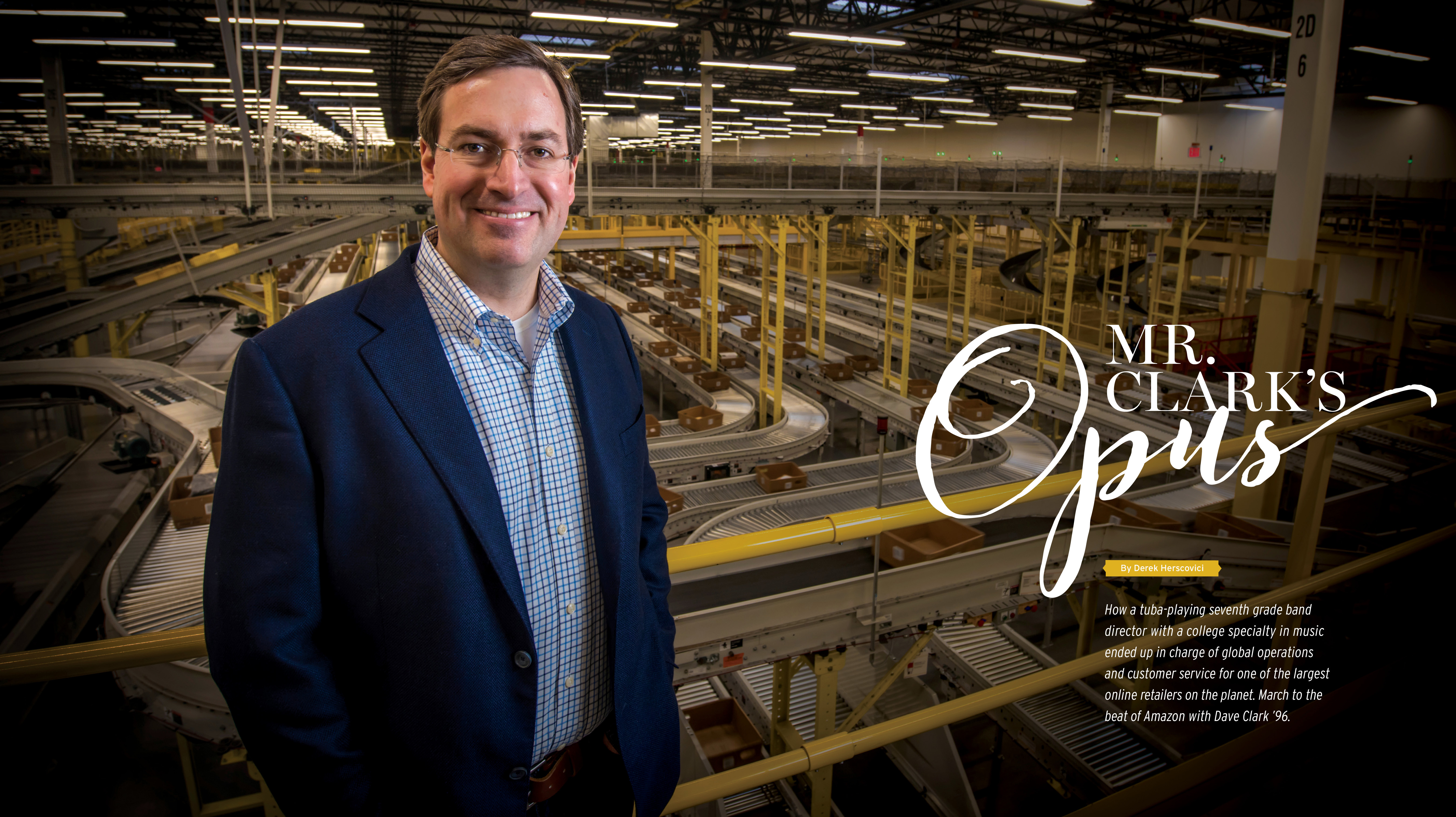 Mr. Clark's Opus by Derek Herscovici; How a tube-playing seventh grade band director with a college specialty in music ended up in charge of global operations and customer service for one of the largest online retailers on the planet. March to the beat of Amazon with Dave Clark '96.