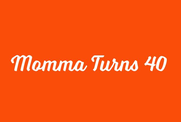 Momma Turns 40