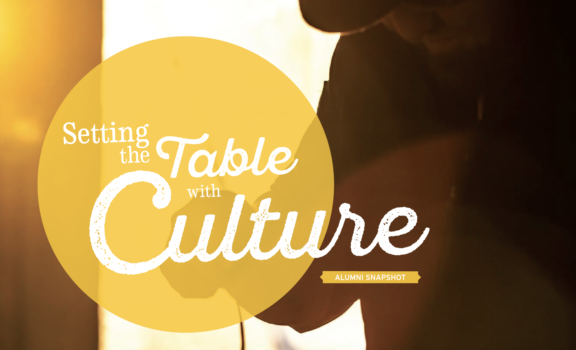 Setting the Table with Culture Alumni Snapshot