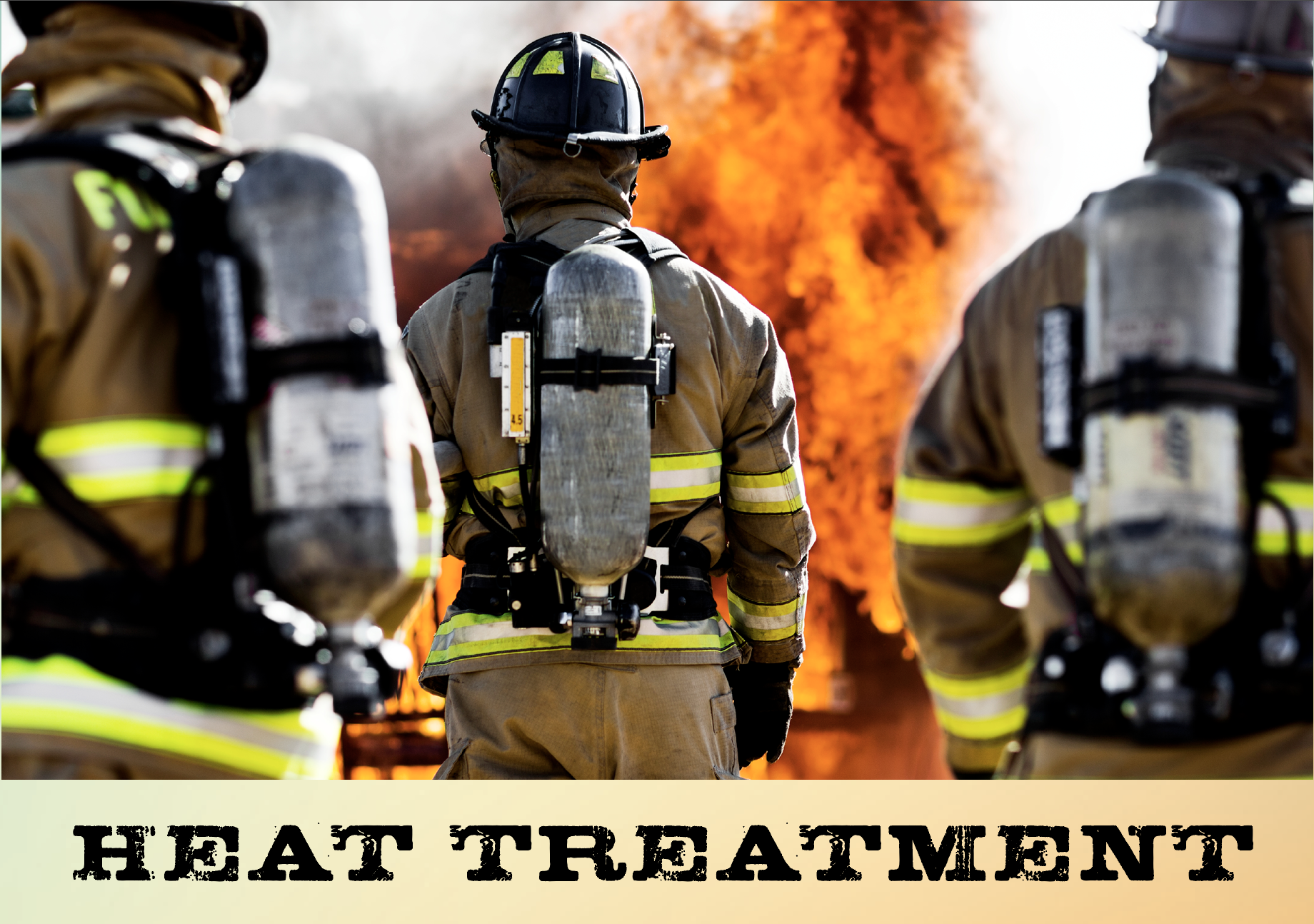 Heat Treatment; photo of firefighters