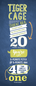 Tiger Cage Student Ideas 250 Word Summary, one-page business model, three-page presentation 20 teams selected. You're up! 5-minute pitch & 5-minute Q&A. 4 Teams compete at entrepreneur summit. One team wins.
