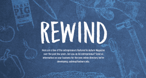 """Rewind; """"Here are a few of the entrepreneurs featured in Auburn Magazine over the past few years. Are you an AU entrepreneur? Send us information on your business for the new online directory we're developing: aubmag@auburn.edu."""""""
