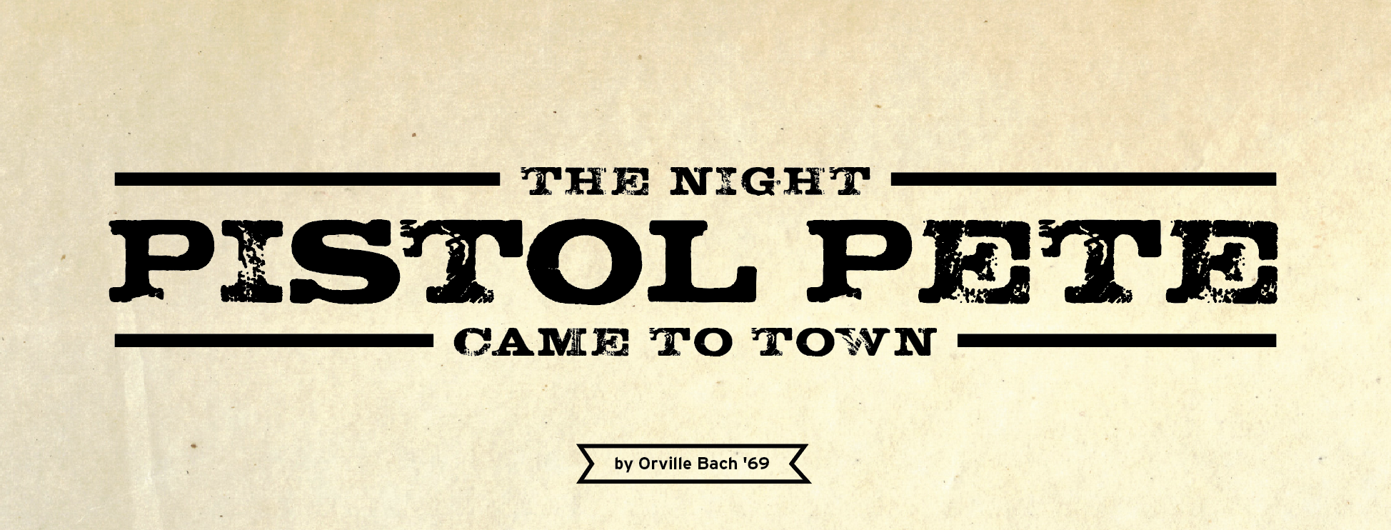 The Night Pistol Pete Came to Town by Orville Bach '69