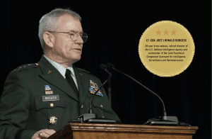 LT. GEN. (RET.) RONALD BURGESS 38-year Army veteran, retired director of the U.S. Defense Intelligence Agency and commander of the Joint Functional Component Command for Intelligence, Surveillance and Reconnaissance.