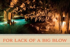 For Lack of a Big Blow; photo of a cave