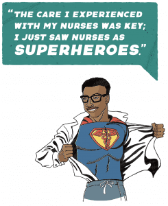 """Jeremy Ellis drawn in Superman style; """"The care I experienced with my nurses was ket; I just saw nurses as superheroes."""""""
