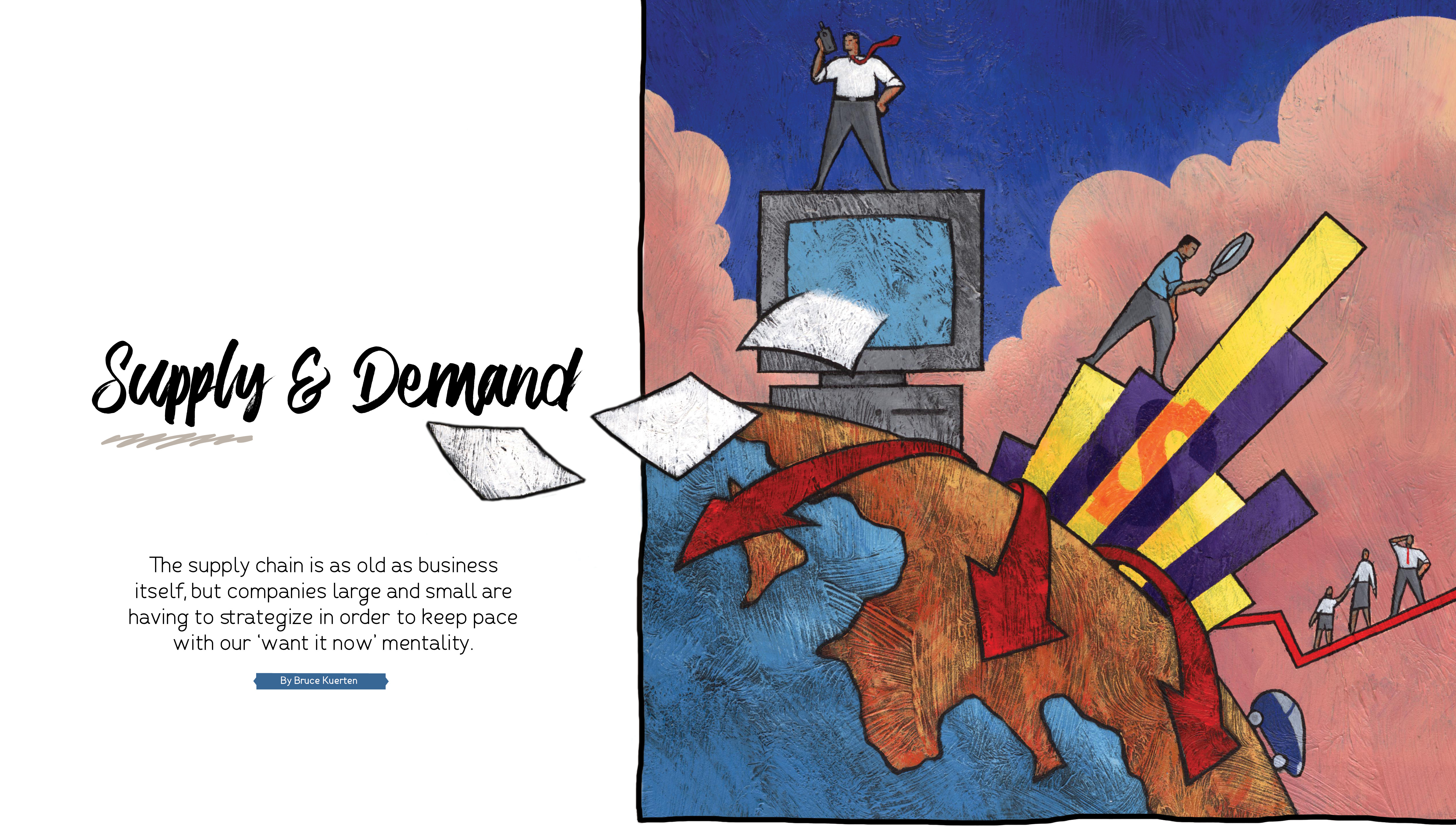 Supply and Demand by Bruce Kuerten; The supply chain is as old as business itself, but companies large and small are having to strategize in order to keep pace with our 'want it now' mentality.