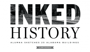 Inked History Alumna Sketches 25 Alabama Buildings Alumni Snapshot
