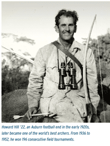 Howard Hill '22, an Auburn football end in the early 1920s, later became one of the world's best archers. From 1936 to 1952, he won 196 consecutive field tournaments.