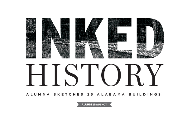 Inked History Alumna Sketches 25 Alabama Buildings Alumni Spotlight
