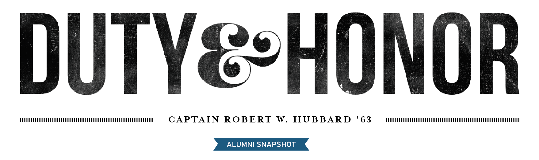 Duty and Honor Captain Robert W. Hubbard '63 Alumni Snapshot