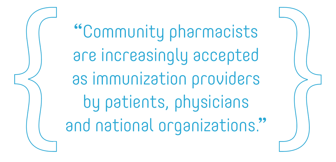 """Community pharmacists are increasingly accepted as immunization providers by patients, physicians and national organizations."""
