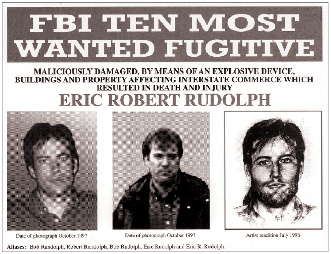 FBI Ten Most Wanted Fugitive Maliciously Damaged, By means of an explosive device, buildings and property affecting interstate commerce which resulted in death and injury; Eric Robert Rudolph; # photos of Eric two from 1997 and one artist rendition from July 1998; Aliases: Bob Randolph, Robert Randolph, Bob Rudolph, Eric Rudolph, and Eric R. Rudolph