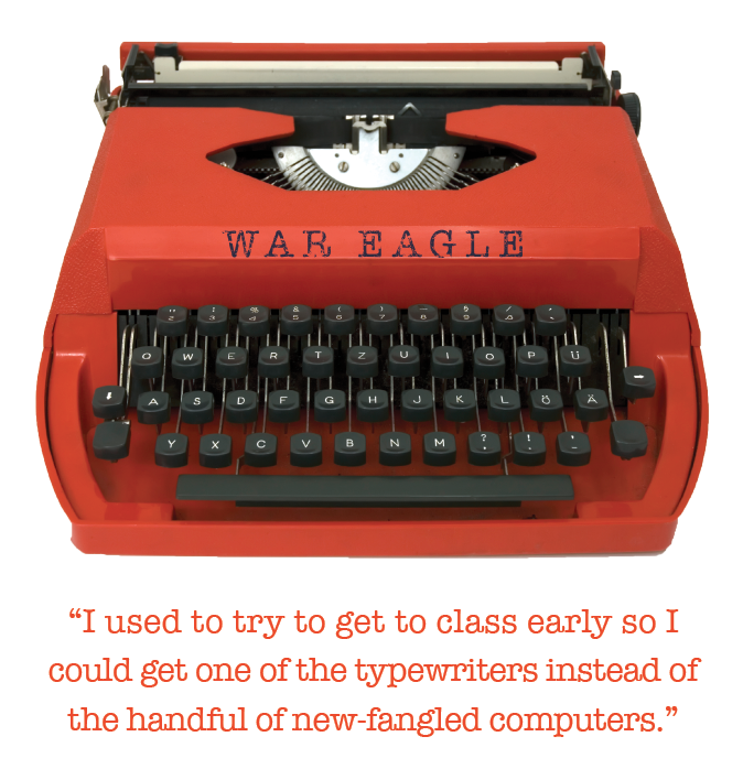 """I used to try to get to class early so I could get one of the typewriters instead of the handful of new-fangled computers."""