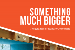 Something Much Bigger The Studios of Auburn University