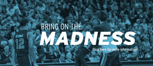 Bring on the Madness Click here for more information!