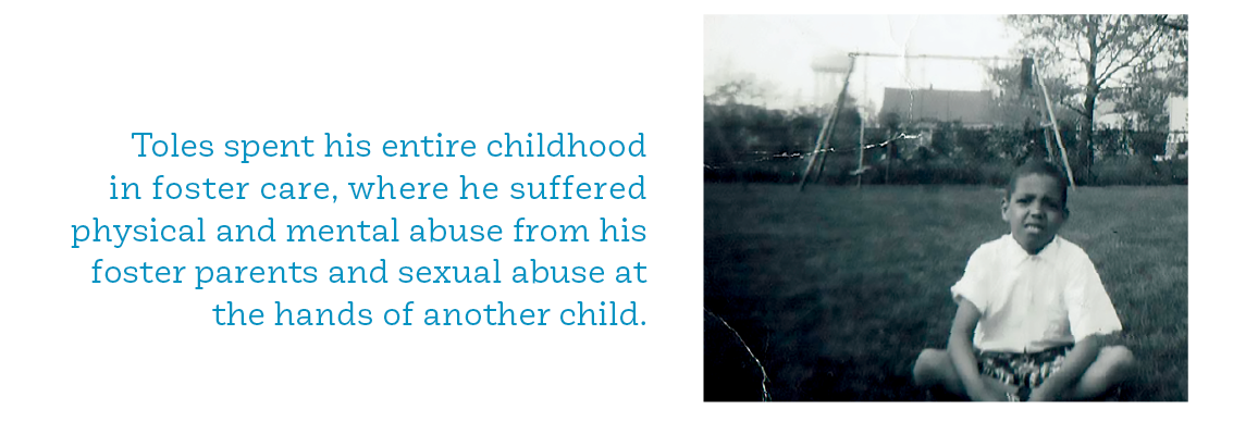 Toles spent his entire childhood in foster care, where he suffered physical and mental abuse from his foster parents and sexual abuse at the hands of another child.; photo of Toles as a child