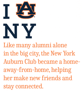 I AU NY; Like many alumni alone in the big city, the New York Auburn Club became a home-away-from-home, helping her make new friends and stay connected.