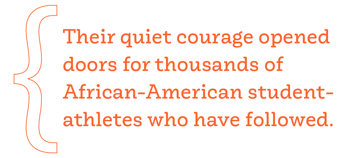 Their quiet courage opened doors for thousands of African-American student-athletes who have followed.