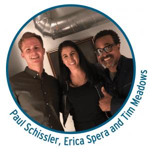 Paul Schissler, Erica Spera, and Tim Meadows