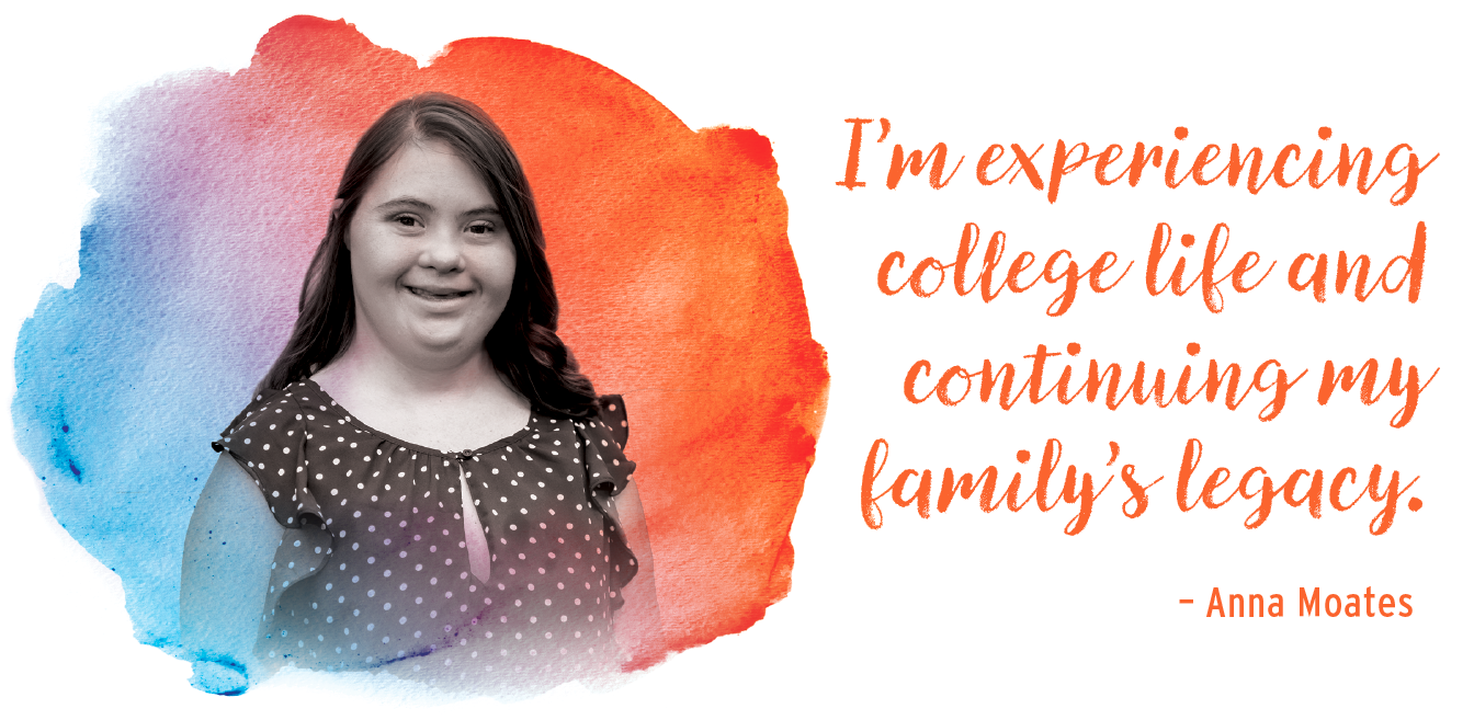 I'm experiencing college life and continuing my family's legacy. Anna Moates