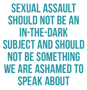 Sexual assault should not be an in-the-dark subject and should not be something we are ashamed to speak about