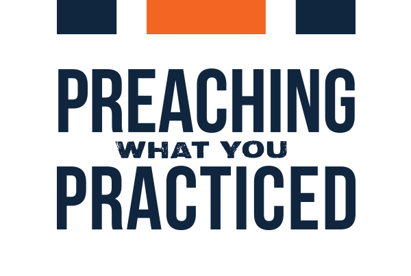 Preaching What You Practiced