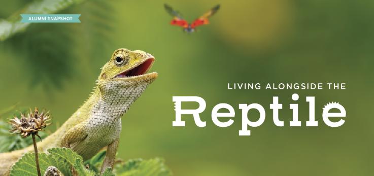 LIVING ALONGSIDE THE REPTILE Alumni Spotlight Magazine Article